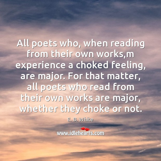 All poets who, when reading from their own works,m experience a Image