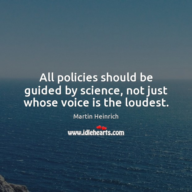 Image, All policies should be guided by science, not just whose voice is the loudest.