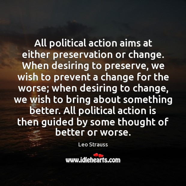 All political action aims at either preservation or change. When desiring to Image