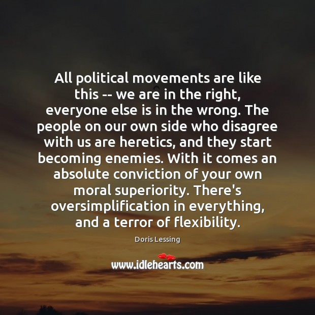 All political movements are like this — we are in the right, Doris Lessing Picture Quote