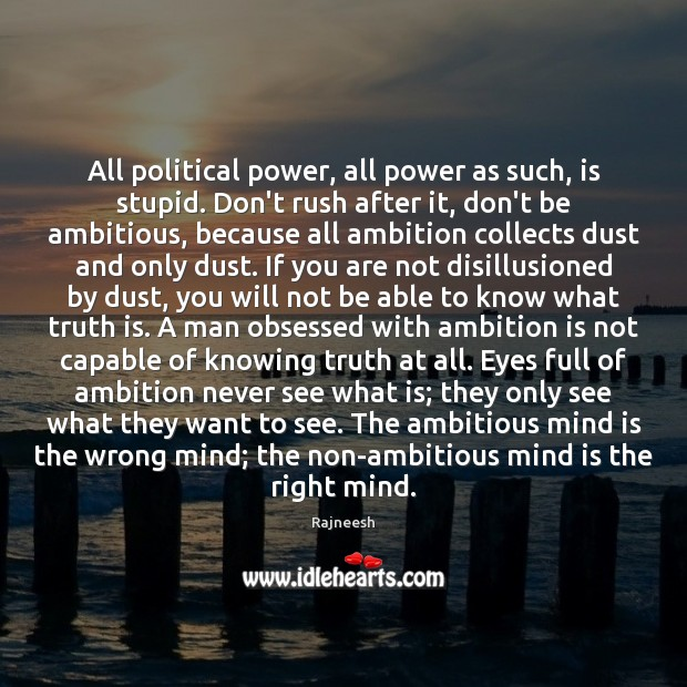 All political power, all power as such, is stupid. Don't rush after Rajneesh Picture Quote