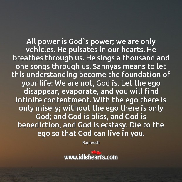 Image, All power is God`s power; we are only vehicles. He pulsates
