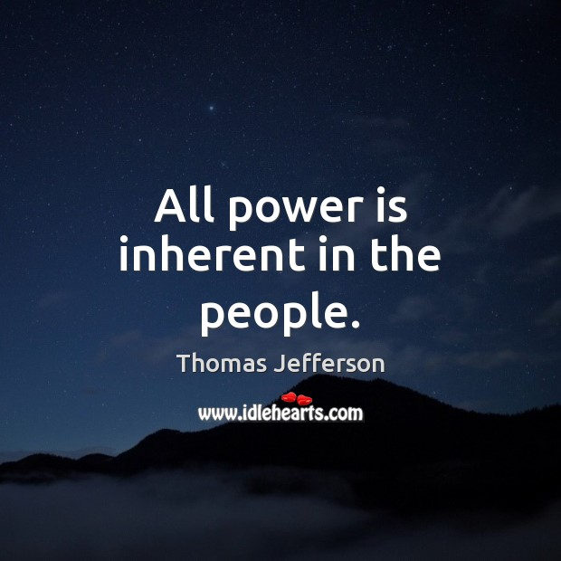 All power is inherent in the people. Thomas Jefferson Picture Quote