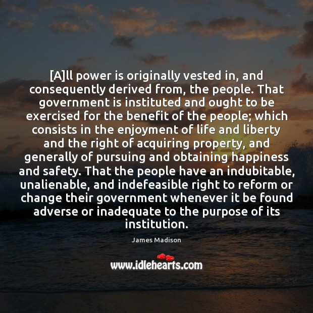 [A]ll power is originally vested in, and consequently derived from, the Power Quotes Image
