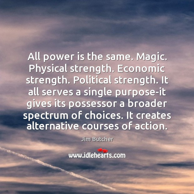 All power is the same. Magic. Physical strength. Economic strength. Political strength. Power Quotes Image