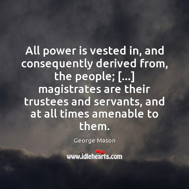 All power is vested in, and consequently derived from, the people; […] magistrates Image