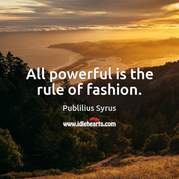 All powerful is the rule of fashion. Image