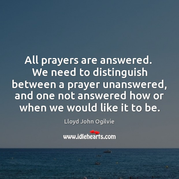 All prayers are answered.  We need to distinguish between a prayer unanswered, Image