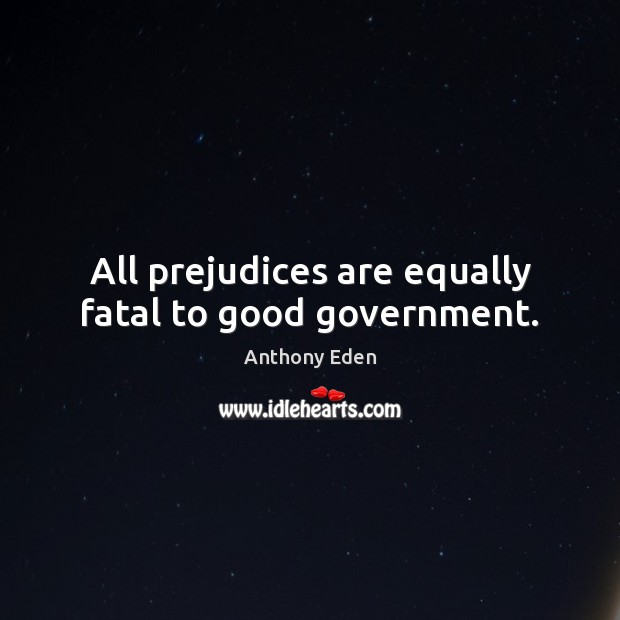 Image, All prejudices are equally fatal to good government.