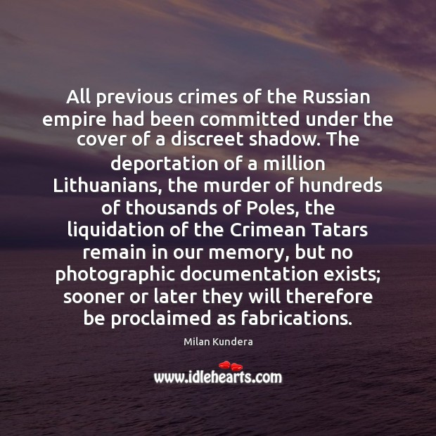 All previous crimes of the Russian empire had been committed under the Milan Kundera Picture Quote