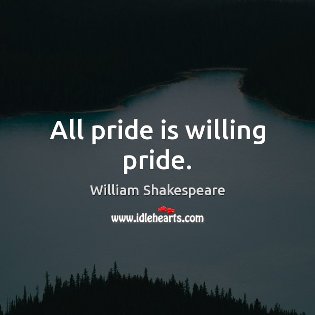 All pride is willing pride. Image