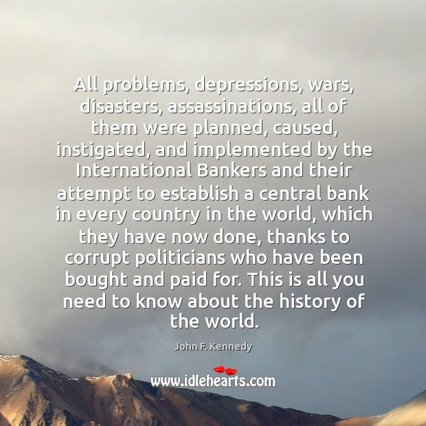 All problems, depressions, wars, disasters, assassinations, all of them were planned, caused, Image