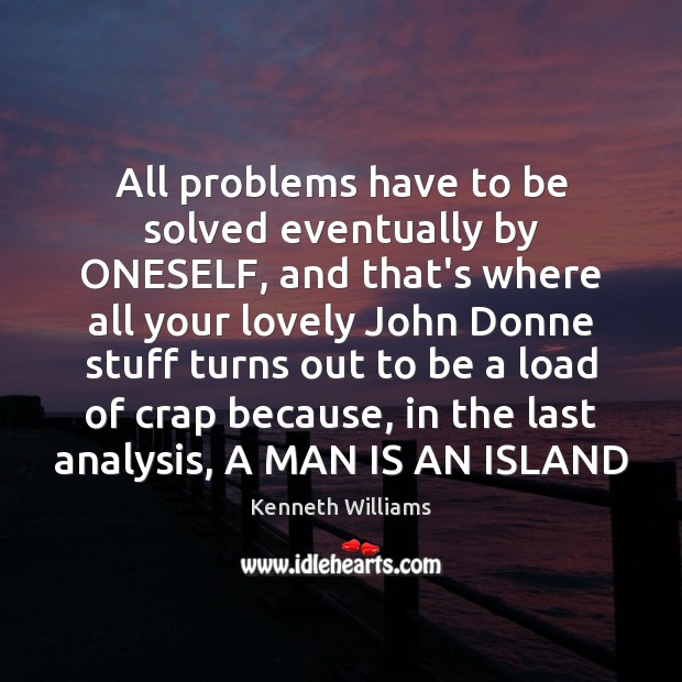 All problems have to be solved eventually by ONESELF, and that's where Image