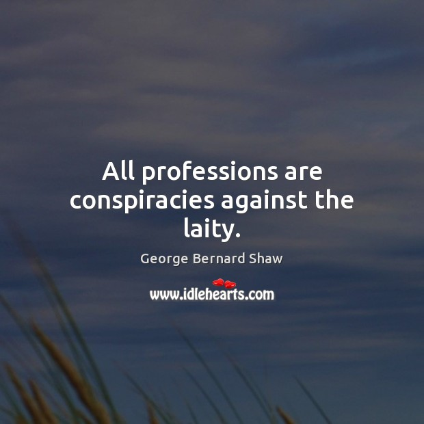 Image, All professions are conspiracies against the laity.