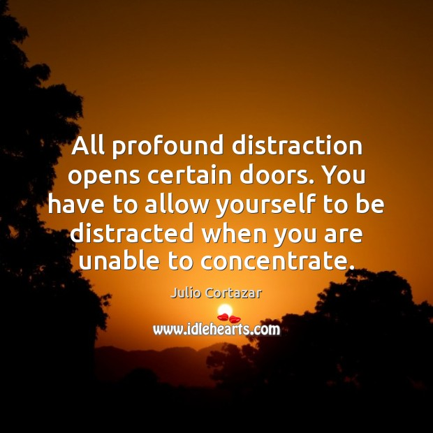 All profound distraction opens certain doors. You have to allow yourself to Image