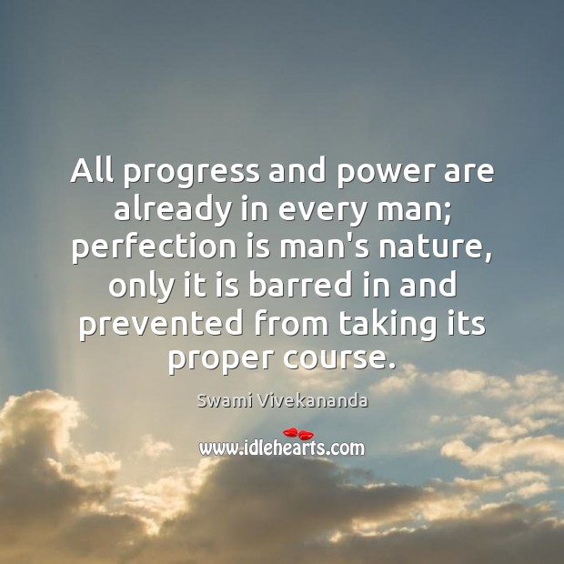All progress and power are already in every man; perfection is man's Perfection Quotes Image