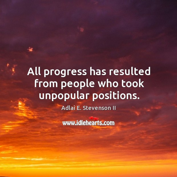 Image, All progress has resulted from people who took unpopular positions.