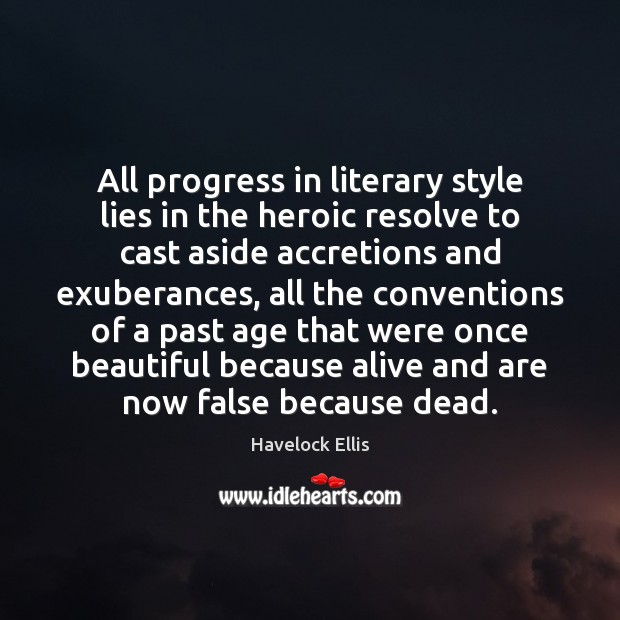 All progress in literary style lies in the heroic resolve to cast Havelock Ellis Picture Quote