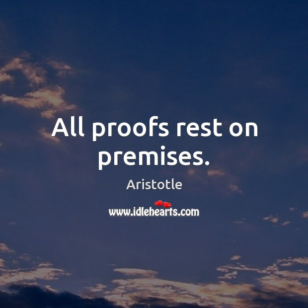 Image, All proofs rest on premises.