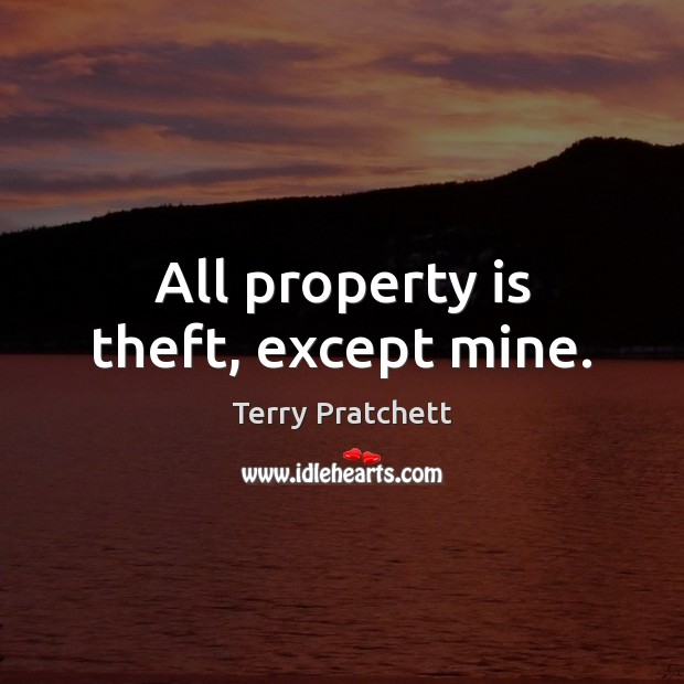 Image, All property is theft, except mine.