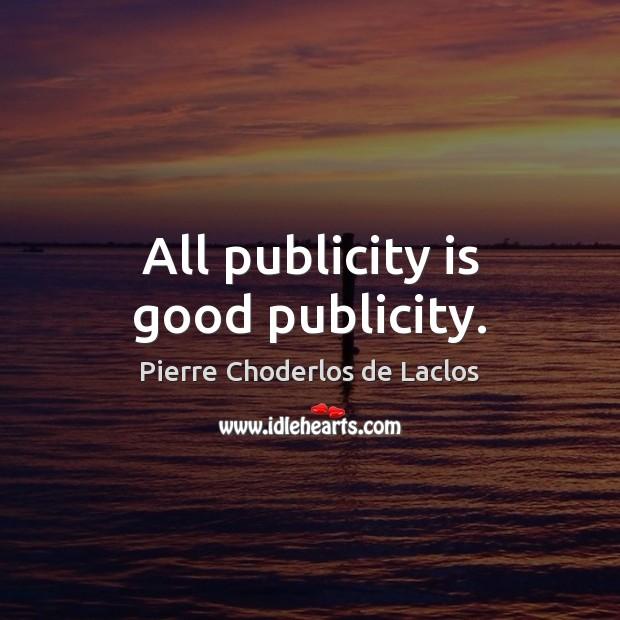 All publicity is good publicity. Publicity Quotes Image