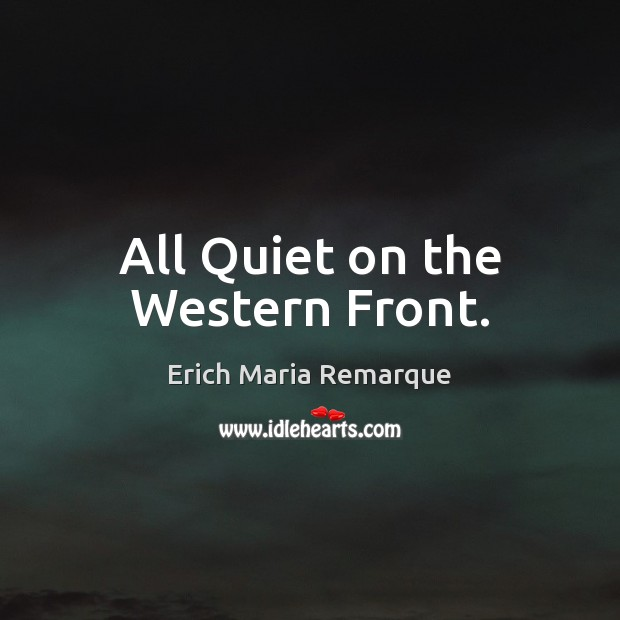 All Quiet on the Western Front. Erich Maria Remarque Picture Quote