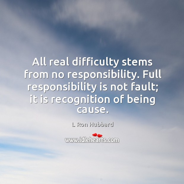 Image, All real difficulty stems from no responsibility. Full responsibility is not fault;