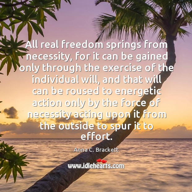Image, All real freedom springs from necessity, for it can be gained only through the exercise of the
