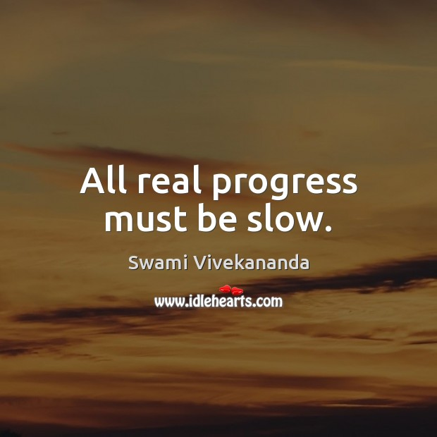 Image, All real progress must be slow.