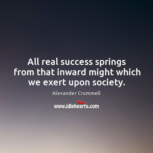 Image, All real success springs from that inward might which we exert upon society.