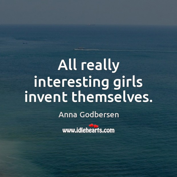 Image, All really interesting girls invent themselves.