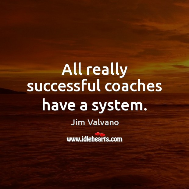 All really successful coaches have a system. Image
