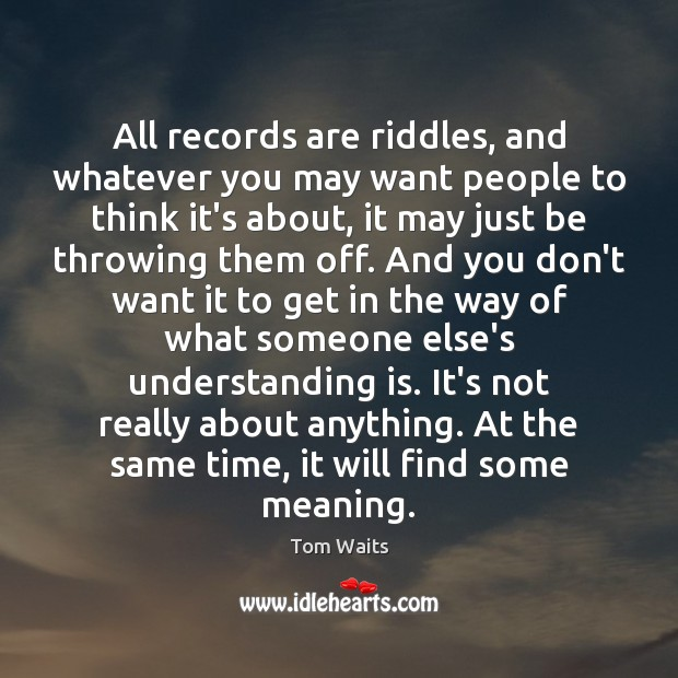 All records are riddles, and whatever you may want people to think Image