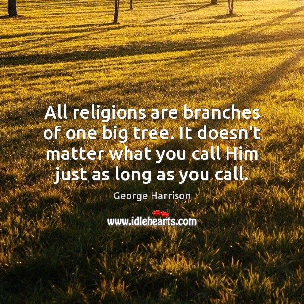 All religions are branches of one big tree. It doesn't matter what Image