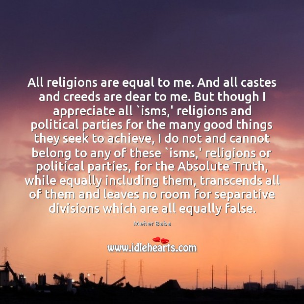 All religions are equal to me. And all castes and creeds are Image