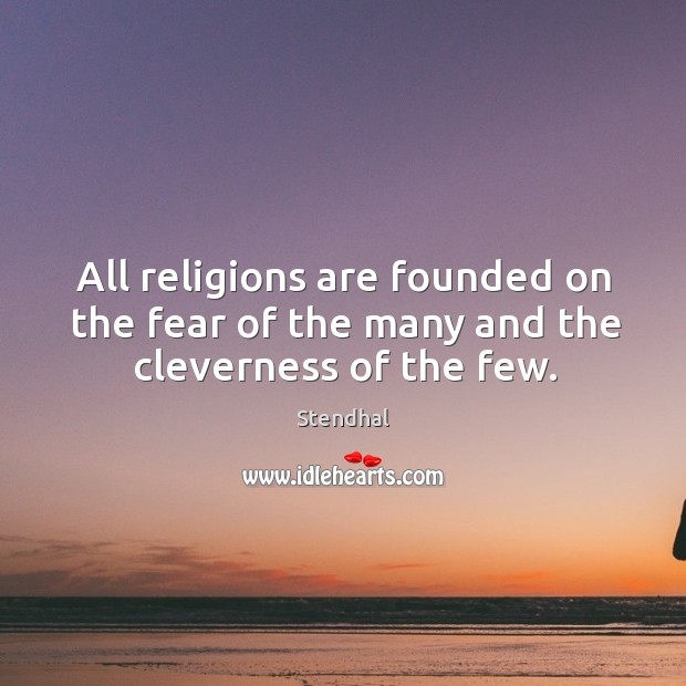 Image, All religions are founded on the fear of the many and the cleverness of the few.