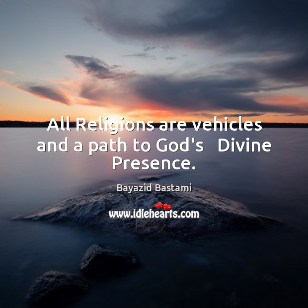 Image, All Religions are vehicles and a path to God's   Divine Presence.