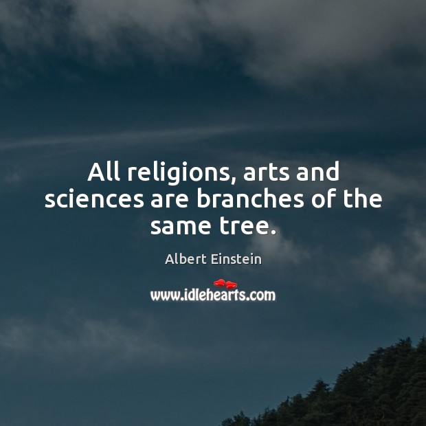 Image, All religions, arts and sciences are branches of the same tree.