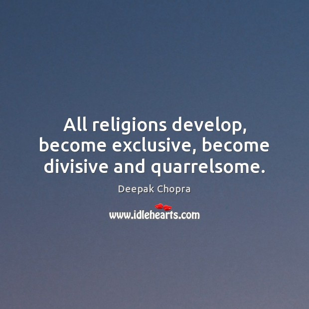 Image, All religions develop, become exclusive, become divisive and quarrelsome.