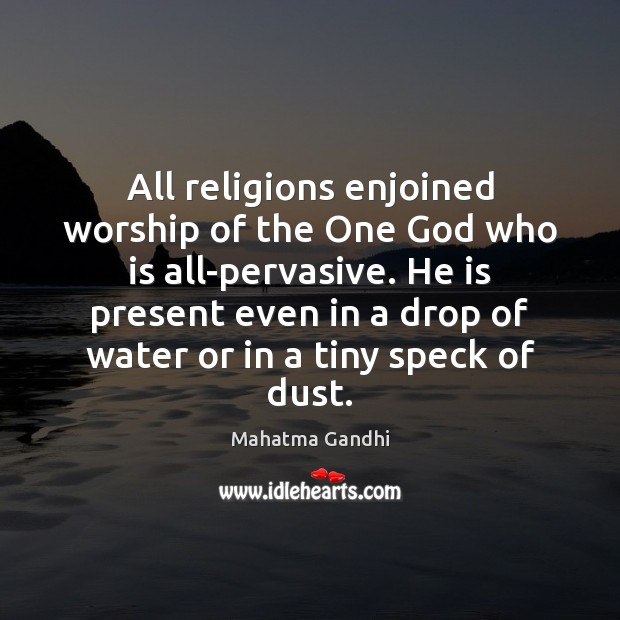Image, All religions enjoined worship of the One God who is all-pervasive. He
