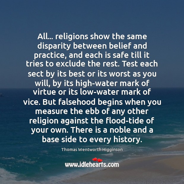 All… religions show the same disparity between belief and practice, and each Thomas Wentworth Higginson Picture Quote