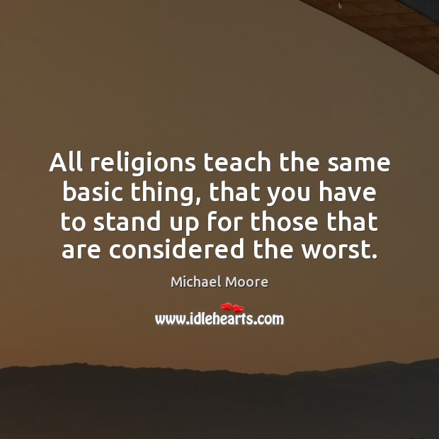 All religions teach the same basic thing, that you have to stand Image