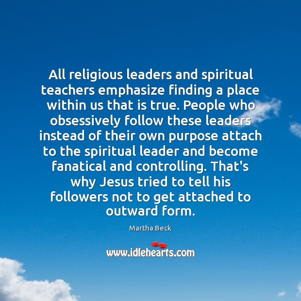 All religious leaders and spiritual teachers emphasize finding a place within us Image