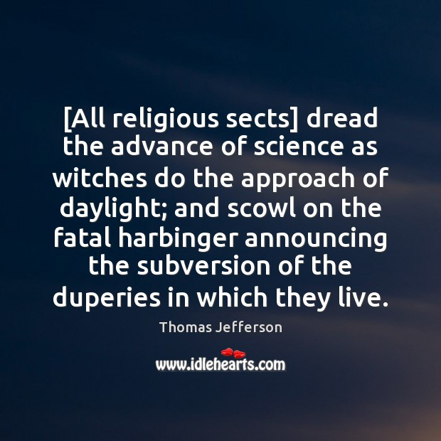 Image, [All religious sects] dread the advance of science as witches do the