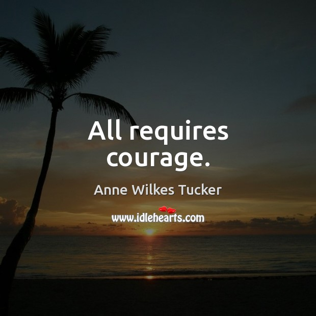 Image, All requires courage.