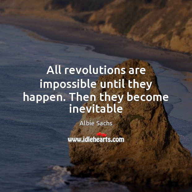 Image, All revolutions are impossible until they happen. Then they become inevitable