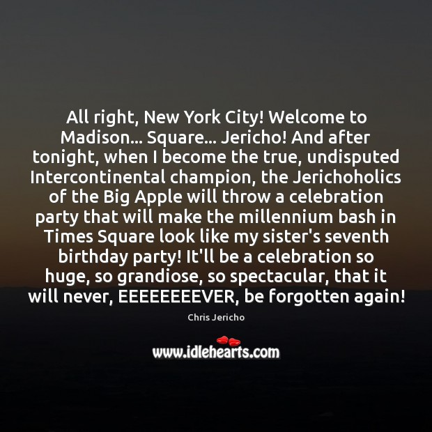All right, New York City! Welcome to Madison… Square… Jericho! And after Chris Jericho Picture Quote