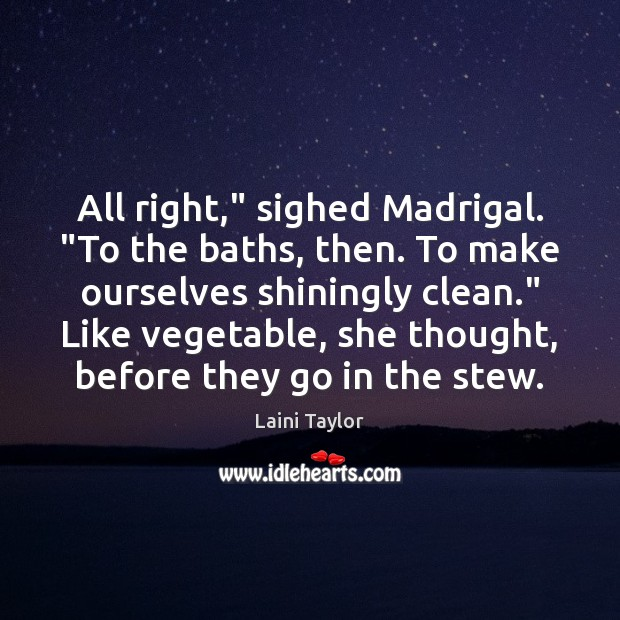 """All right,"""" sighed Madrigal. """"To the baths, then. To make ourselves shiningly Laini Taylor Picture Quote"""