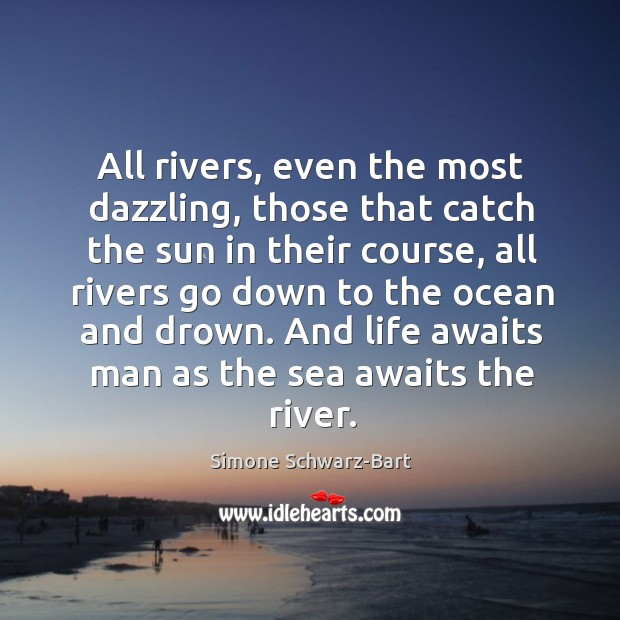 All rivers, even the most dazzling, those that catch the sun in their course Image