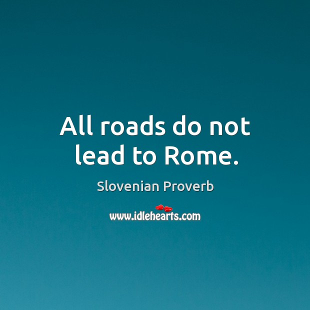 All roads do not lead to rome. Slovenian Proverbs Image